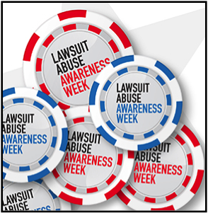 It's Lawsuit Abuse Awareness Week – Are You Part of the Problem or Part of the Solution?