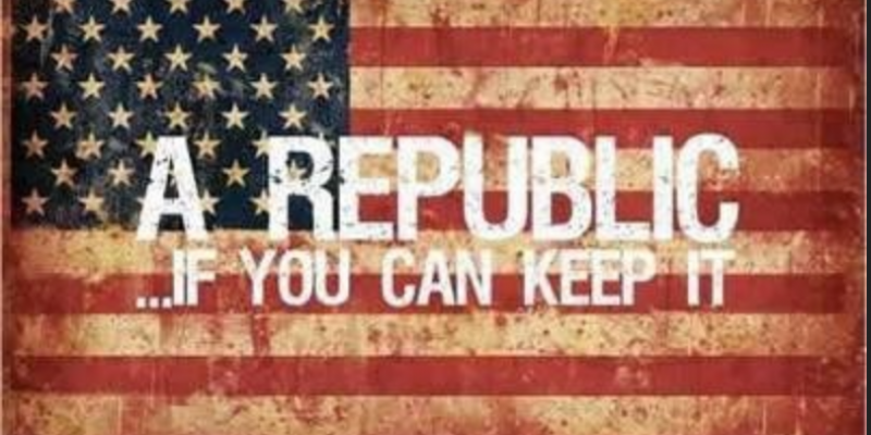 "A Republic: ""If you can keep it"""